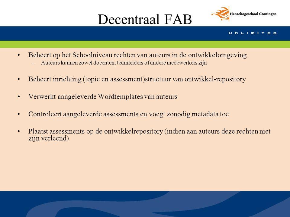 Decentraal FAB Beheert op het Schoolniveau rechten van auteurs in de ontwikkelomgeving –Auteurs kunnen zowel docenten, teamleiders of andere medewerke