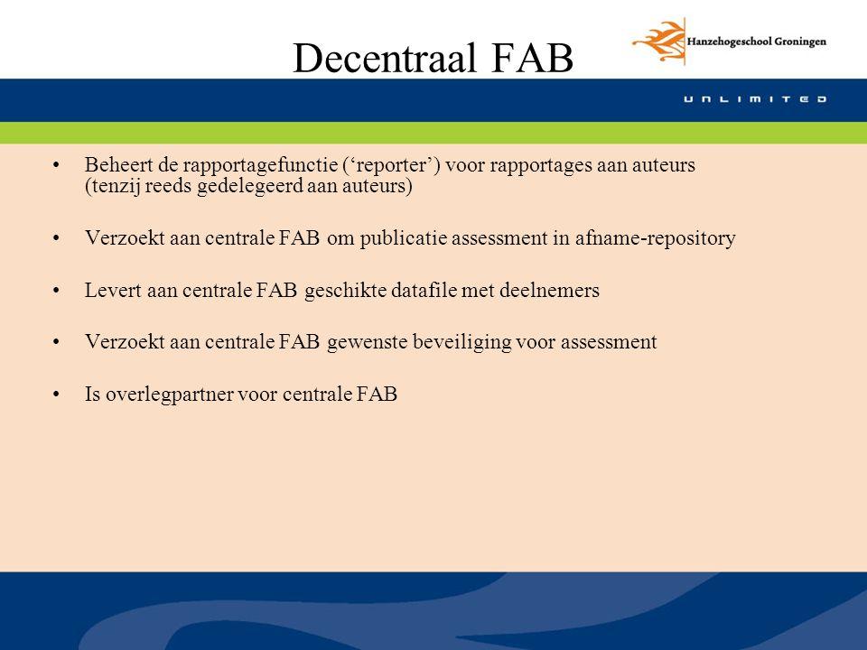 Decentraal FAB Beheert de rapportagefunctie ('reporter') voor rapportages aan auteurs (tenzij reeds gedelegeerd aan auteurs) Verzoekt aan centrale FAB