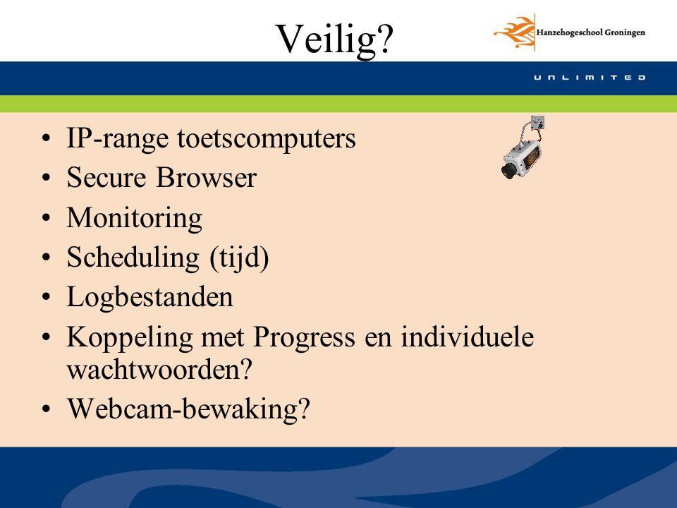 Veilig? IP-range toetscomputers Secure Browser Monitoring Scheduling (tijd) Logbestanden Koppeling met Progress en individuele wachtwoorden? Webcam-be