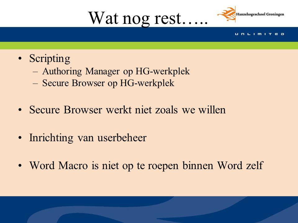 Wat nog rest….. Scripting –Authoring Manager op HG-werkplek –Secure Browser op HG-werkplek Secure Browser werkt niet zoals we willen Inrichting van us