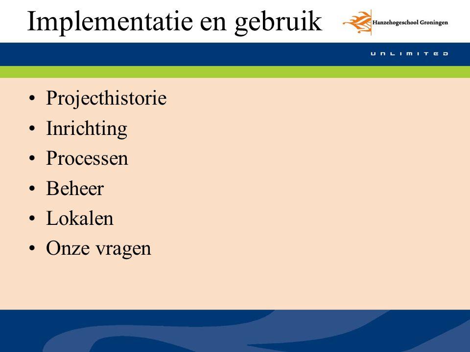 Implementatie en gebruik Projecthistorie Inrichting Processen Beheer Lokalen Onze vragen