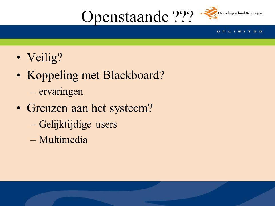 Openstaande ??? Veilig? Koppeling met Blackboard? –ervaringen Grenzen aan het systeem? –Gelijktijdige users –Multimedia