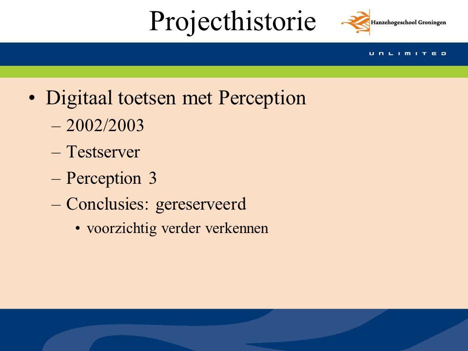 Projecthistorie Digitaal toetsen met Perception –2002/2003 –Testserver –Perception 3 –Conclusies: gereserveerd voorzichtig verder verkennen