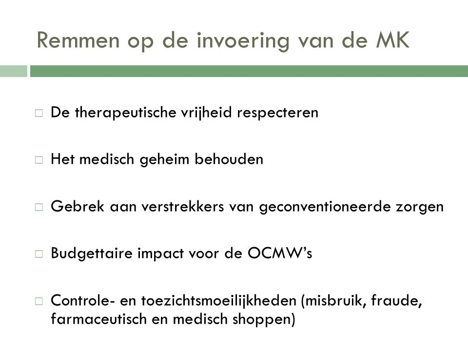 Remmen op de invoering van de MK  De therapeutische vrijheid respecteren  Het medisch geheim behouden  Gebrek aan verstrekkers van geconventioneerd