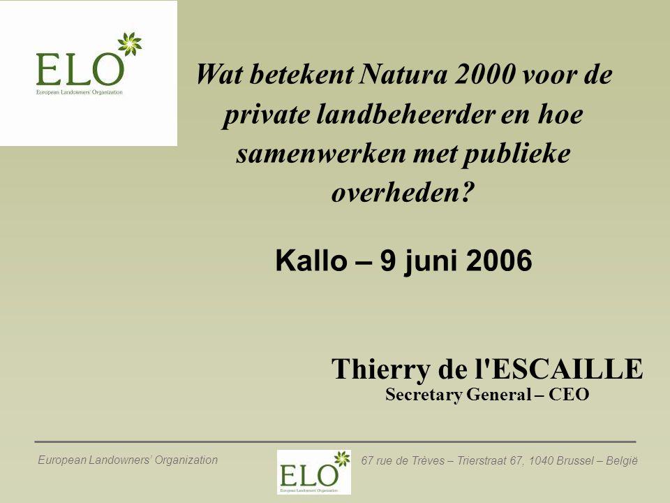 European Landowners' Organization 67 rue de Trèves – Trierstraat 67, 1040 Brussel – België Thierry de l'ESCAILLE Secretary General – CEO Wat betekent
