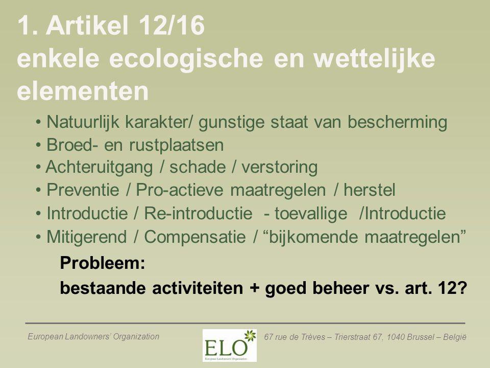 European Landowners' Organization 67 rue de Trèves – Trierstraat 67, 1040 Brussel – België 1. Artikel 12/16 enkele ecologische en wettelijke elementen