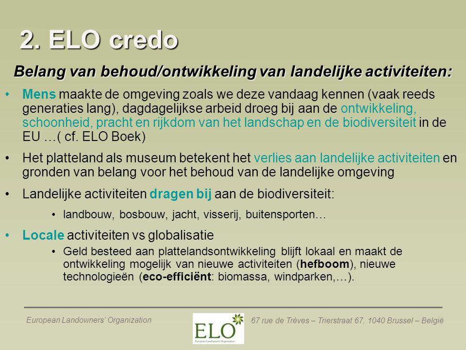 European Landowners' Organization 67 rue de Trèves – Trierstraat 67, 1040 Brussel – België 2. ELO credo Belang van behoud/ontwikkeling van landelijke