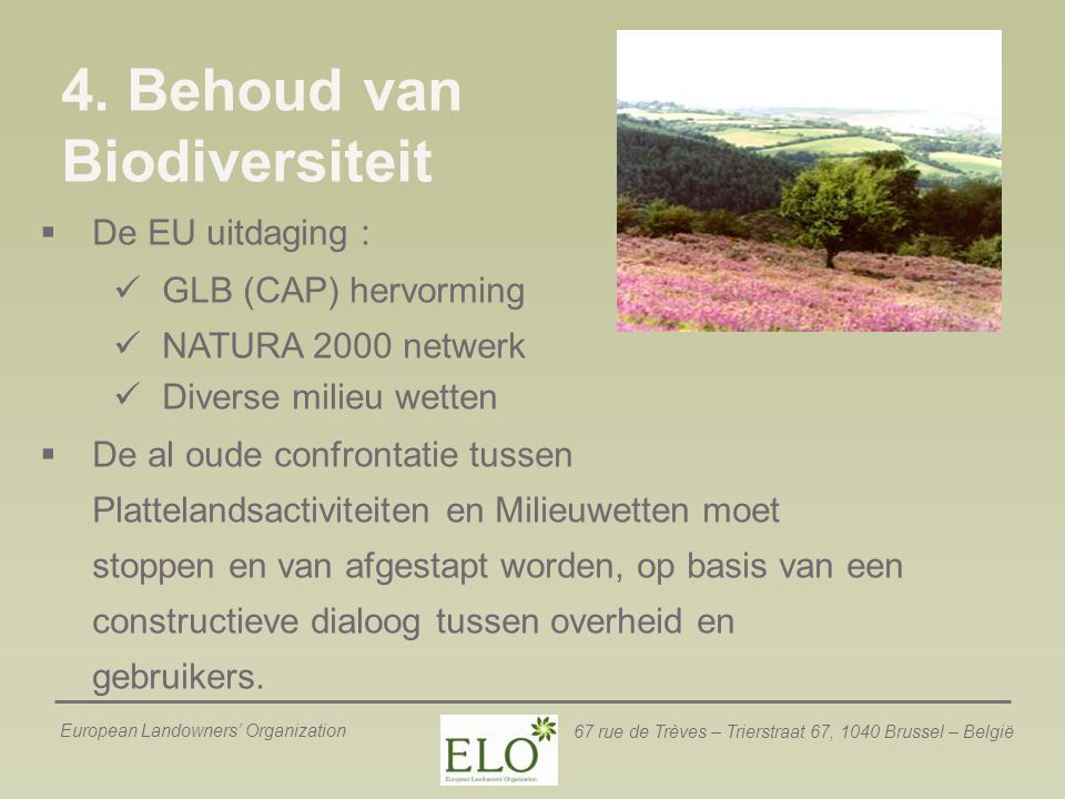 European Landowners' Organization 67 rue de Trèves – Trierstraat 67, 1040 Brussel – België 4. Behoud van Biodiversiteit  De EU uitdaging : GLB (CAP)