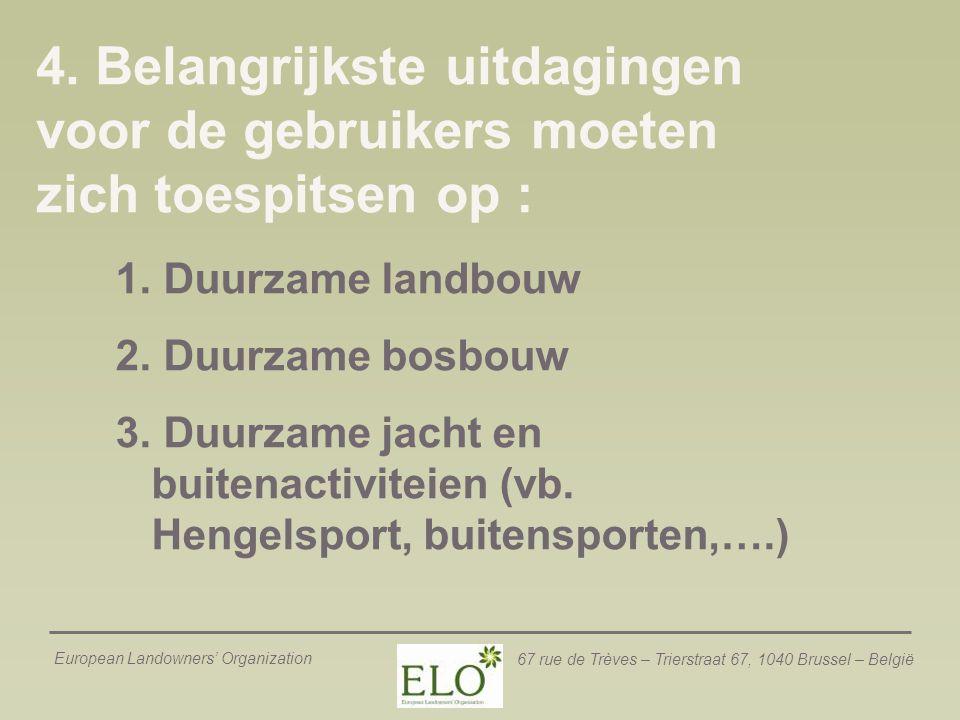 European Landowners' Organization 67 rue de Trèves – Trierstraat 67, 1040 Brussel – België 1. Duurzame landbouw 2. Duurzame bosbouw 3. Duurzame jacht