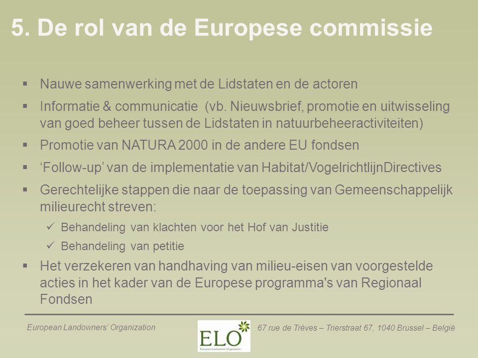 European Landowners' Organization 67 rue de Trèves – Trierstraat 67, 1040 Brussel – België 5. De rol van de Europese commissie  Nauwe samenwerking me