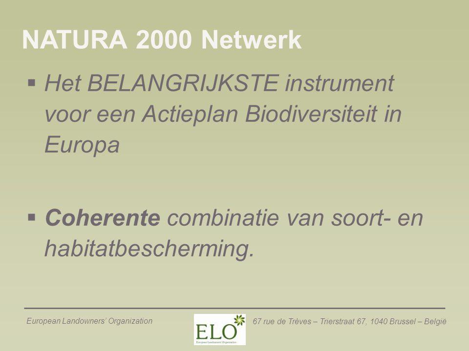 European Landowners' Organization 67 rue de Trèves – Trierstraat 67, 1040 Brussel – België NATURA 2000 Netwerk  Het BELANGRIJKSTE instrument voor een