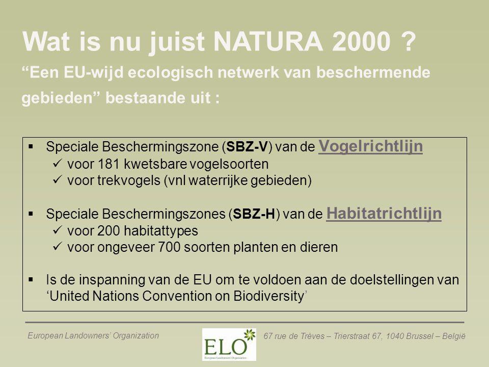 European Landowners' Organization 67 rue de Trèves – Trierstraat 67, 1040 Brussel – België Wat is nu juist NATURA 2000 ?  Speciale Beschermingszone (