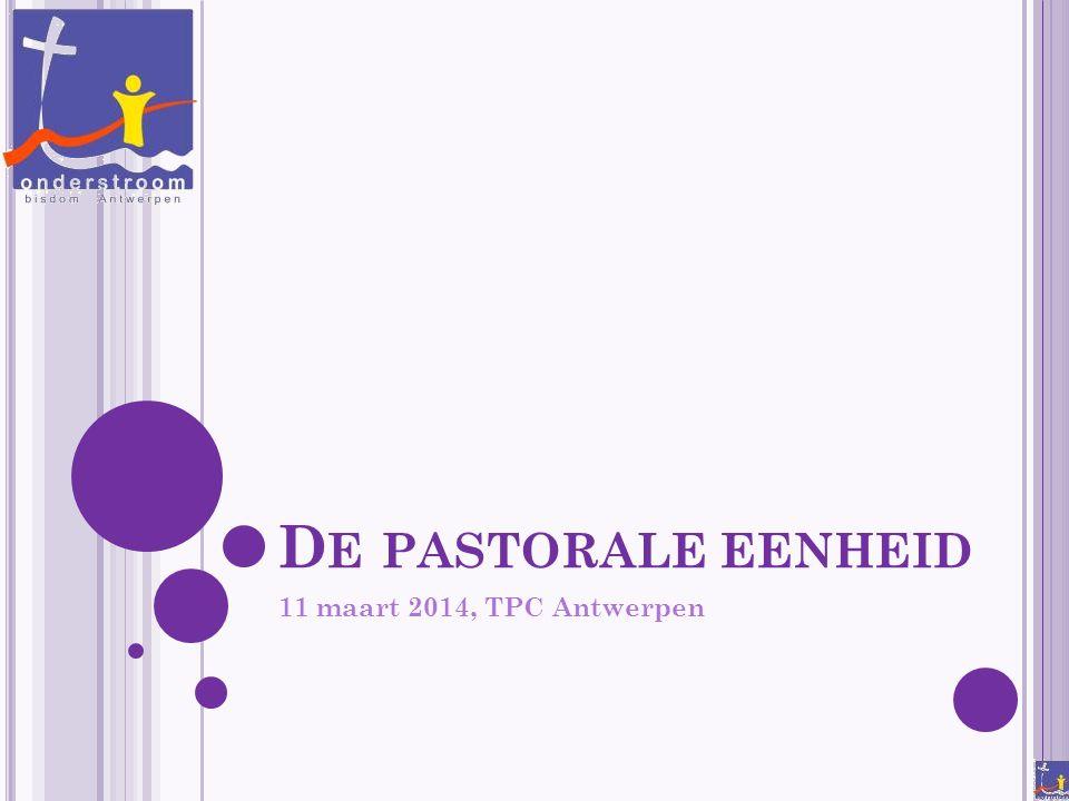 D E PASTORALE EENHEID 11 maart 2014, TPC Antwerpen