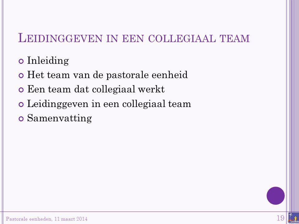 L EIDINGGEVEN IN EEN COLLEGIAAL TEAM Inleiding Het team van de pastorale eenheid Een team dat collegiaal werkt Leidinggeven in een collegiaal team Sam