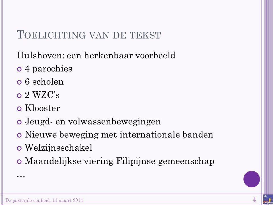 T OELICHTING VAN DE TEKST De pastorale eenheid, 11 maart 2014 4 Hulshoven: een herkenbaar voorbeeld 4 parochies 6 scholen 2 WZC's Klooster Jeugd- en v