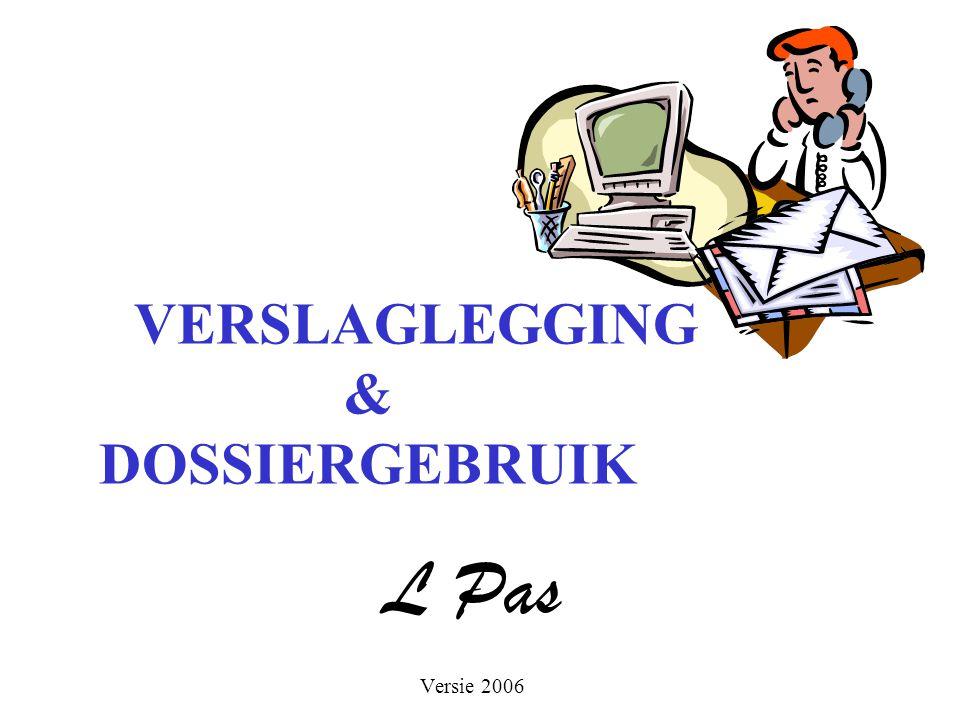 VERSLAGLEGGING & DOSSIERGEBRUIK L Pas Versie 2006