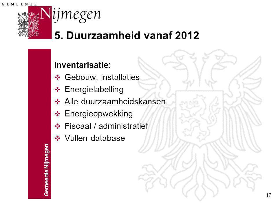 Gemeente Nijmegen 17 5. Duurzaamheid vanaf 2012 Inventarisatie: v Gebouw, installaties v Energielabelling v Alle duurzaamheidskansen v Energieopwekkin