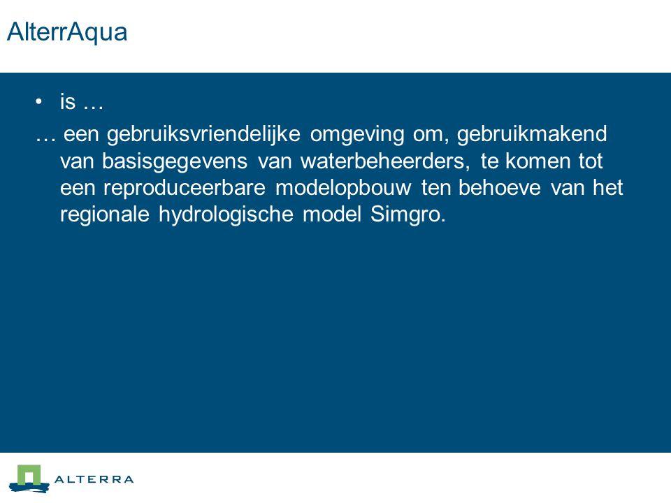 AlterrAqua is … … een gebruiksvriendelijke omgeving om, gebruikmakend van basisgegevens van waterbeheerders, te komen tot een reproduceerbare modelopb