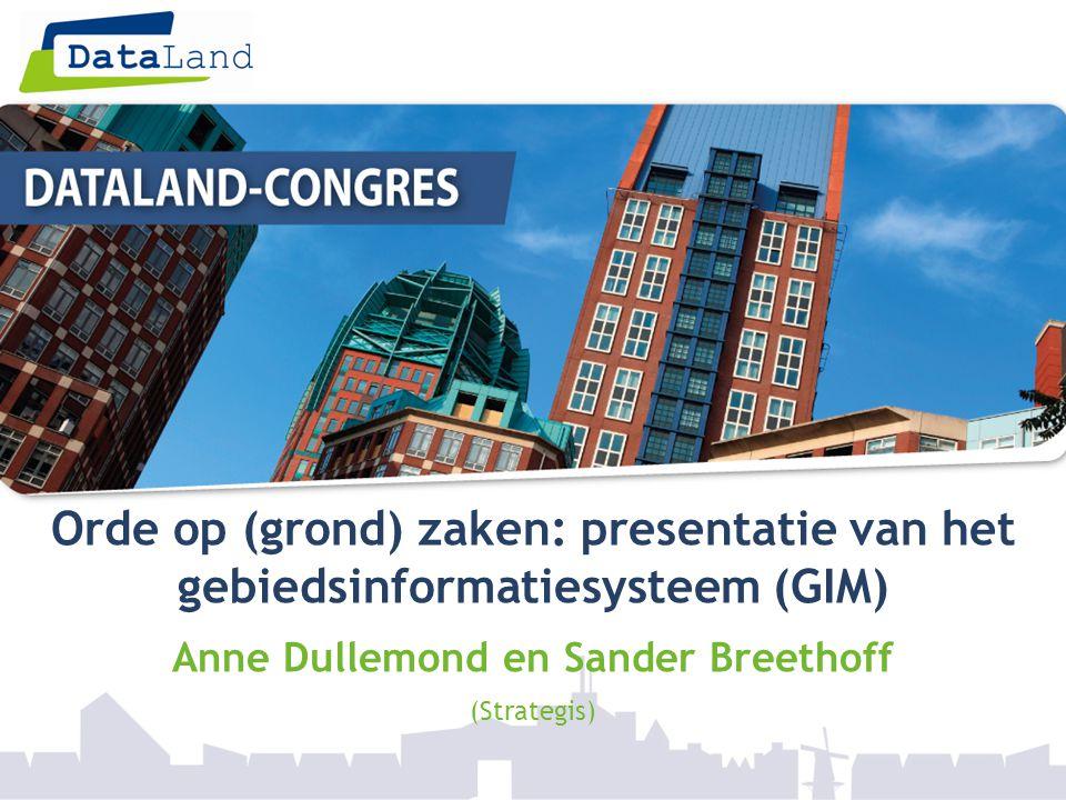 Orde op (grond) zaken: presentatie van het gebiedsinformatiesysteem (GIM) Anne Dullemond en Sander Breethoff (Strategis)