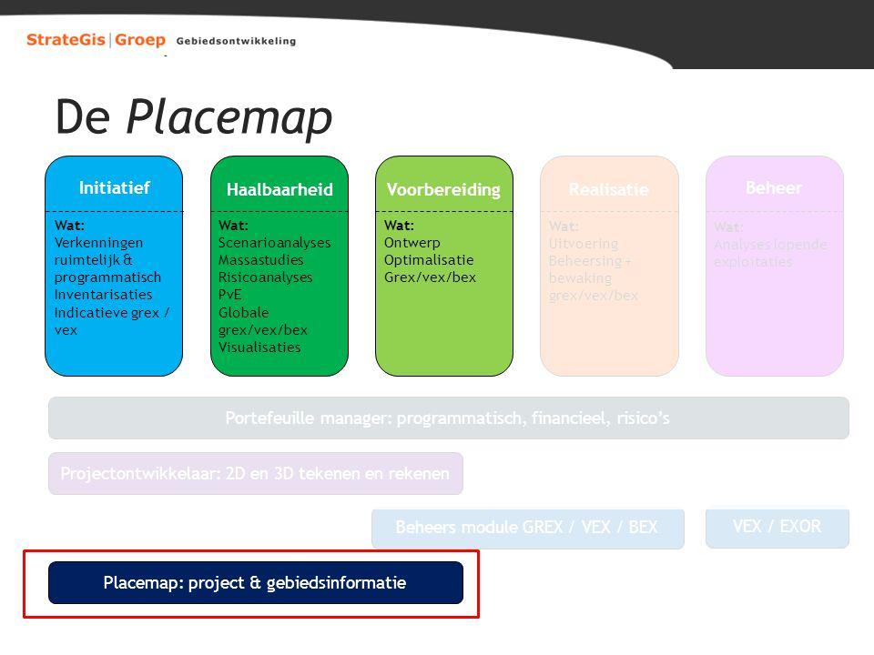 De Placemap Initiatief HaalbaarheidVoorbereidingRealisatie Beheer Wat: Verkenningen ruimtelijk & programmatisch Inventarisaties Indicatieve grex / vex