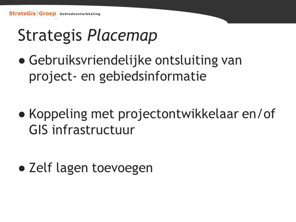 Strategis Placemap ●Gebruiksvriendelijke ontsluiting van project- en gebiedsinformatie ●Koppeling met projectontwikkelaar en/of GIS infrastructuur ●Ze