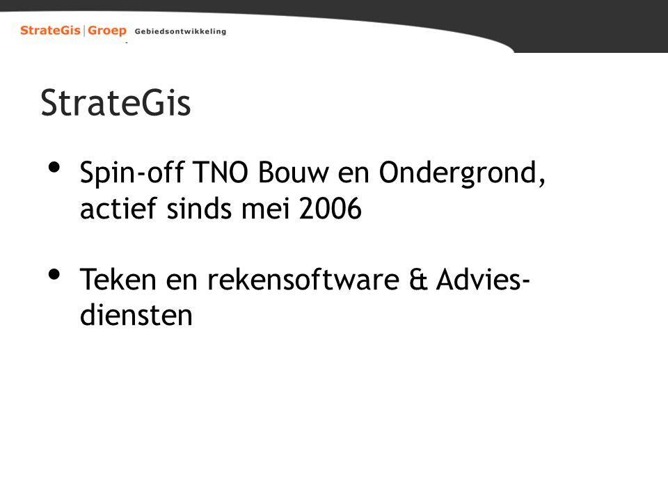 StrateGis Spin-off TNO Bouw en Ondergrond, actief sinds mei 2006 Teken en rekensoftware & Advies- diensten