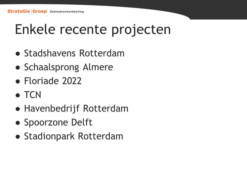 Enkele recente projecten ●Stadshavens Rotterdam ●Schaalsprong Almere ●Floriade 2022 ●TCN ●Havenbedrijf Rotterdam ●Spoorzone Delft ●Stadionpark Rotterd