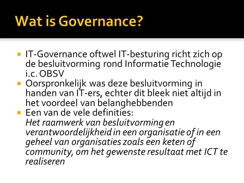  IT-Governance oftwel IT-besturing richt zich op de besluitvorming rond Informatie Technologie i.c.