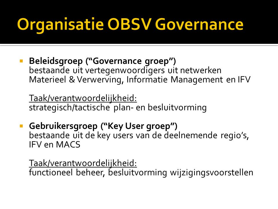  Aanbesteding beheer en hosting: nieuwe overeenkomst met MACS BV, externe hosting  Doorontwikkeling OBSV:  mobiel gebruik  identificatie assets door barcode/RFID  Beschikbaarheid KPI's  toeleveranciers ook toegang OBSV  Afstemming c.q.