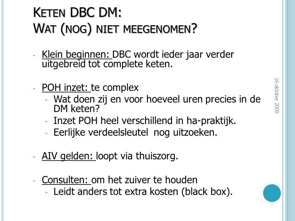K ETEN DBC DM: W AT ( NOG ) NIET MEEGENOMEN ? - Klein beginnen: DBC wordt ieder jaar verder uitgebreid tot complete keten. - POH inzet: te complex - W