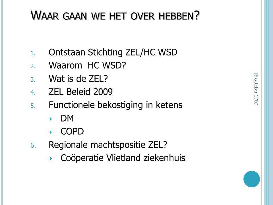 W AAR GAAN WE HET OVER HEBBEN ? 1. Ontstaan Stichting ZEL/HC WSD 2. Waarom HC WSD? 3. Wat is de ZEL? 4. ZEL Beleid 2009 5. Functionele bekostiging in