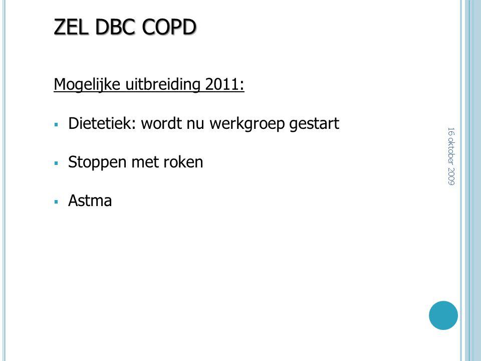ZEL DBC COPD Mogelijke uitbreiding 2011:  Dietetiek: wordt nu werkgroep gestart  Stoppen met roken  Astma 16 oktober 2009