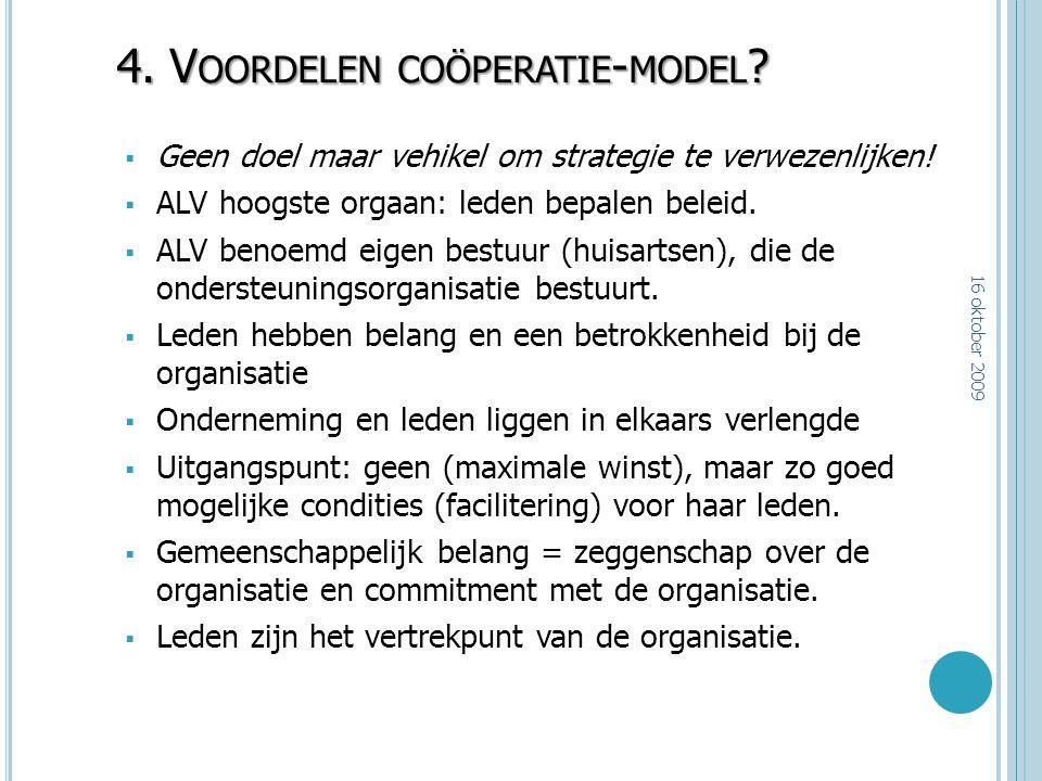 4. V OORDELEN COÖPERATIE - MODEL ?  Geen doel maar vehikel om strategie te verwezenlijken!  ALV hoogste orgaan: leden bepalen beleid.  ALV benoemd