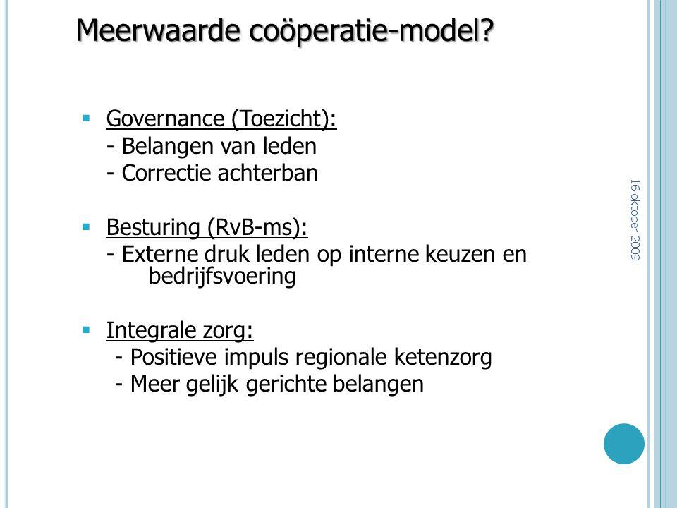 Meerwaarde coöperatie-model?  Governance (Toezicht): - Belangen van leden - Correctie achterban  Besturing (RvB-ms): - Externe druk leden op interne