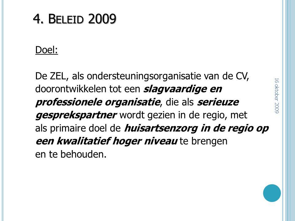 4. B ELEID 2009 Doel: De ZEL, als ondersteuningsorganisatie van de CV, doorontwikkelen tot een slagvaardige en professionele organisatie, die als seri