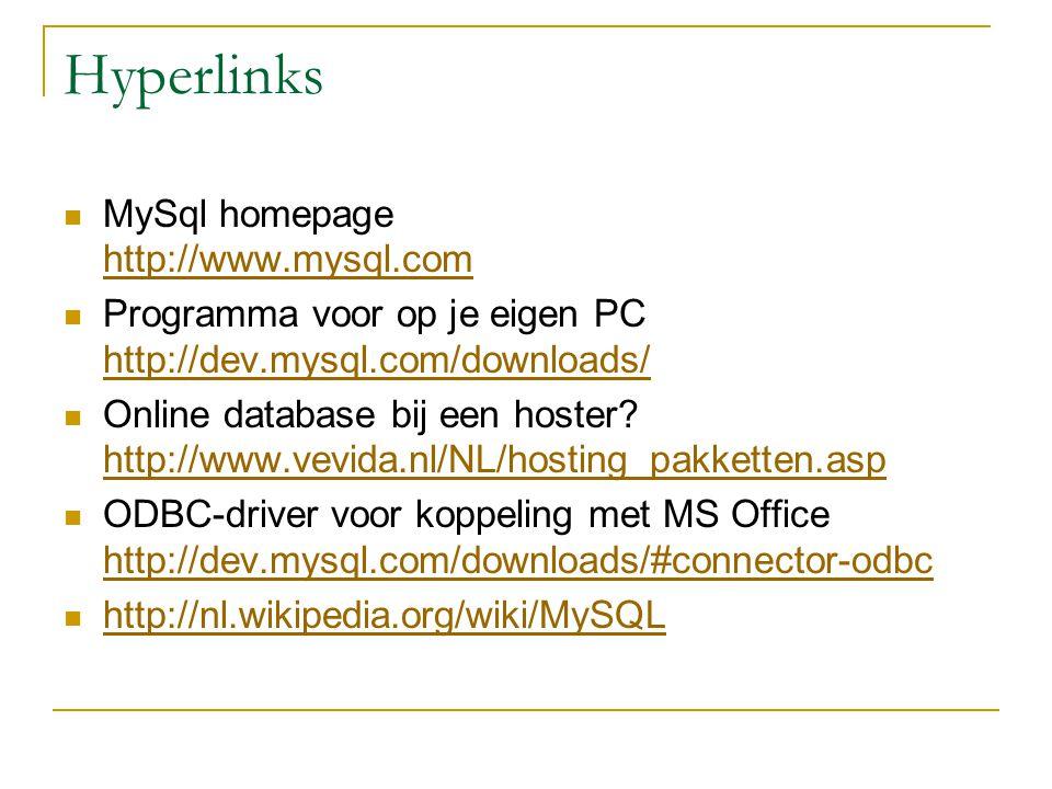 Hyperlinks MySql homepage http://www.mysql.com http://www.mysql.com Programma voor op je eigen PC http://dev.mysql.com/downloads/ http://dev.mysql.com/downloads/ Online database bij een hoster.