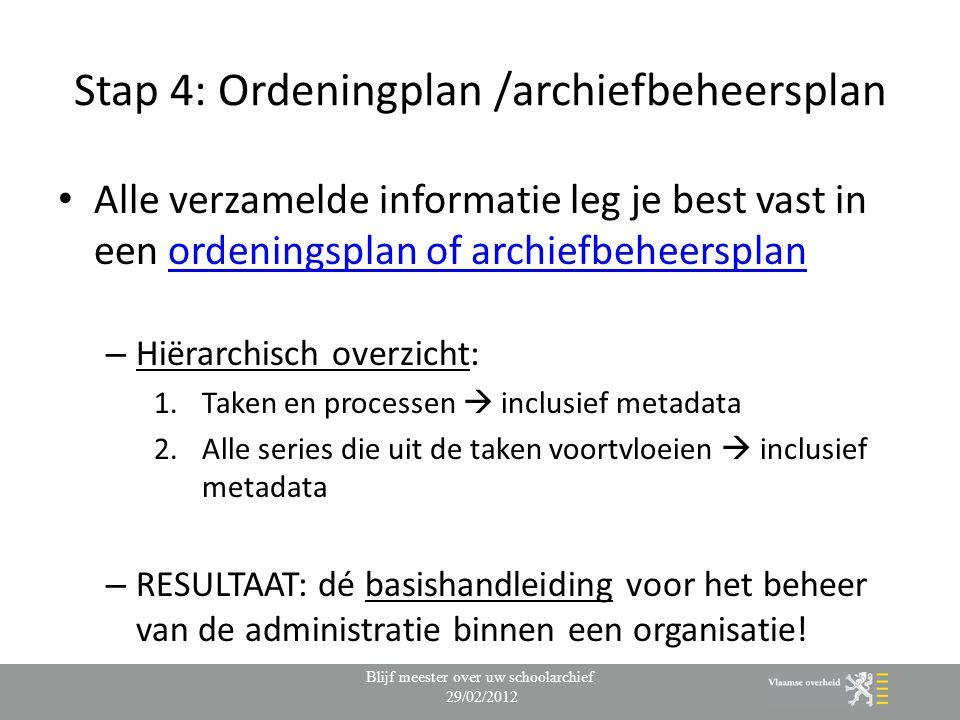 Stap 4: Ordeningplan /archiefbeheersplan Alle verzamelde informatie leg je best vast in een ordeningsplan of archiefbeheersplanordeningsplan of archie