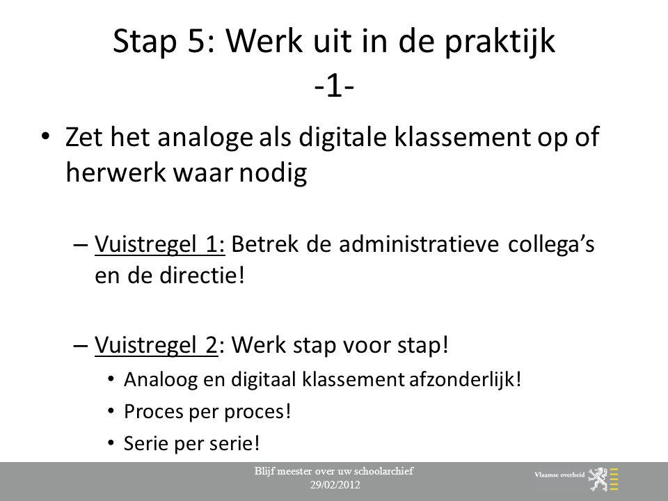 Stap 5: Werk uit in de praktijk -1- Zet het analoge als digitale klassement op of herwerk waar nodig – Vuistregel 1: Betrek de administratieve collega's en de directie.
