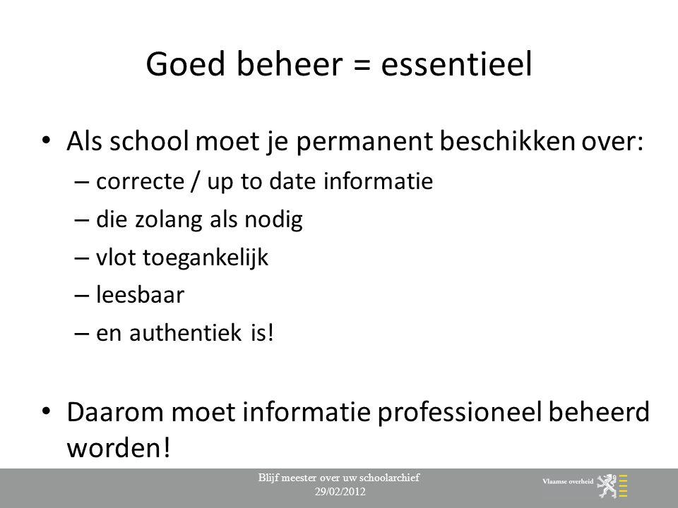 Goed beheer = essentieel Als school moet je permanent beschikken over: – correcte / up to date informatie – die zolang als nodig – vlot toegankelijk – leesbaar – en authentiek is.