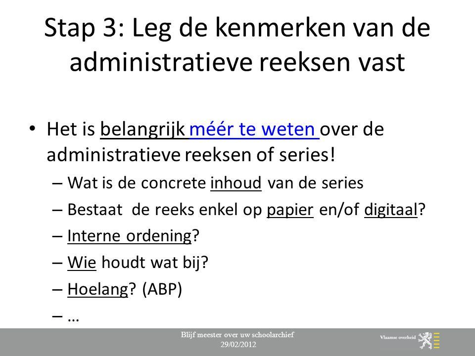 Stap 3: Leg de kenmerken van de administratieve reeksen vast Het is belangrijk méér te weten over de administratieve reeksen of series!méér te weten –