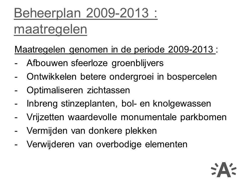 Maatregelen genomen in de periode 2009-2013 : -Afbouwen sfeerloze groenblijvers -Ontwikkelen betere ondergroei in bospercelen -Optimaliseren zichtasse