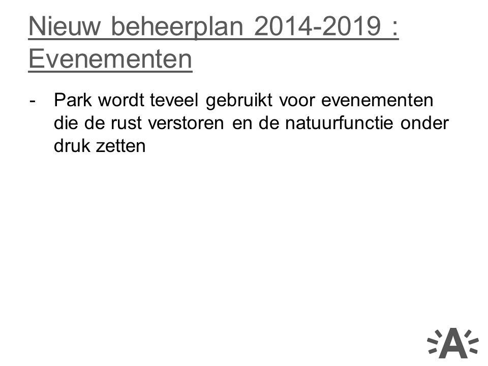 -Park wordt teveel gebruikt voor evenementen die de rust verstoren en de natuurfunctie onder druk zetten Nieuw beheerplan 2014-2019 : Evenementen