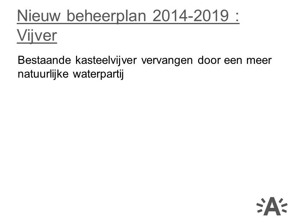 Bestaande kasteelvijver vervangen door een meer natuurlijke waterpartij Nieuw beheerplan 2014-2019 : Vijver
