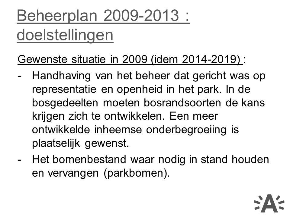 Gewenste situatie in 2009 (idem 2014-2019) : -Handhaving van het beheer dat gericht was op representatie en openheid in het park. In de bosgedeelten m