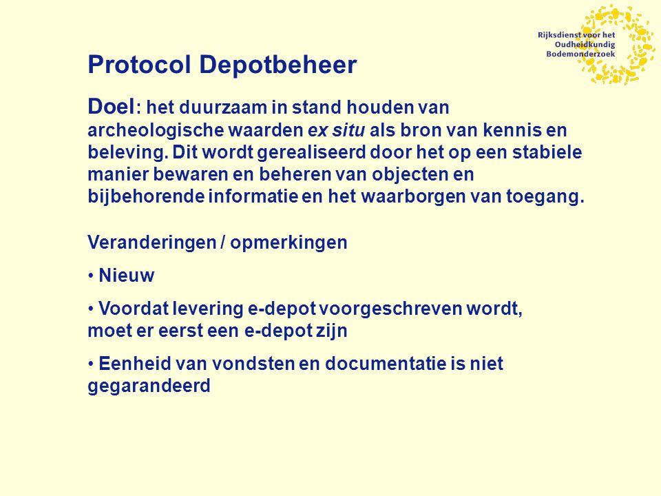 Protocol Depotbeheer Doel : het duurzaam in stand houden van archeologische waarden ex situ als bron van kennis en beleving.