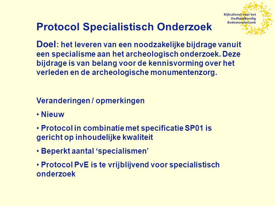 Protocol Specialistisch Onderzoek Doel : het leveren van een noodzakelijke bijdrage vanuit een specialisme aan het archeologisch onderzoek.