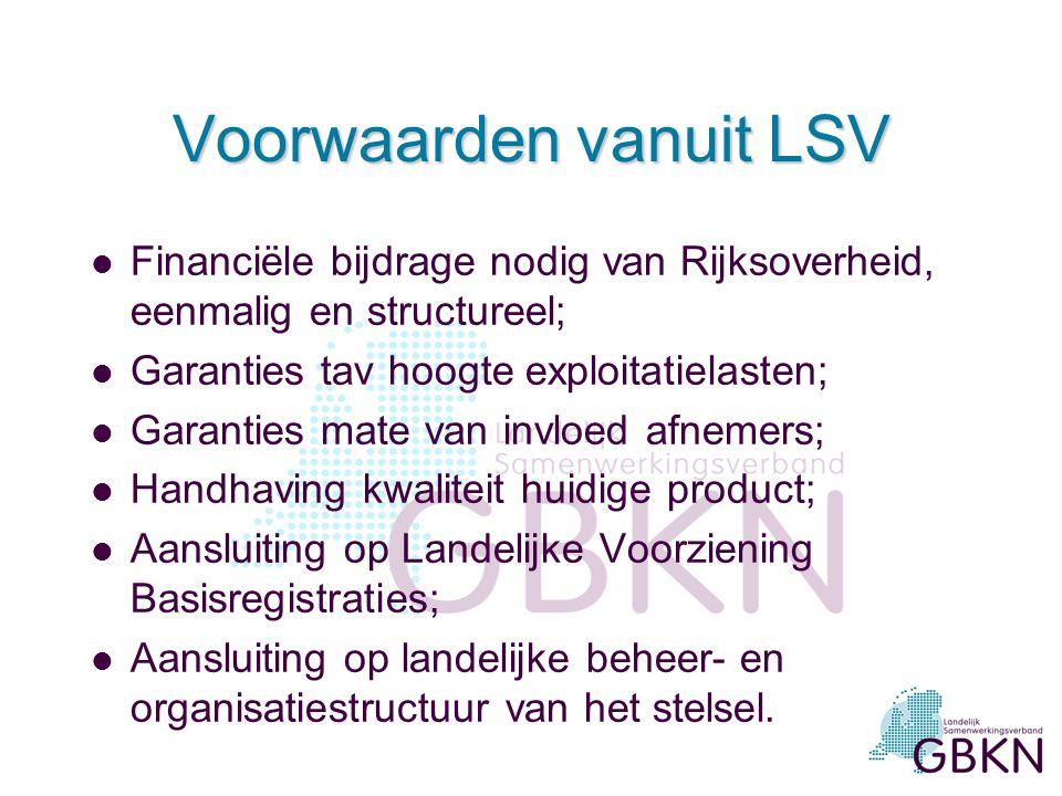 Voorwaarden vanuit LSV l Financiële bijdrage nodig van Rijksoverheid, eenmalig en structureel; l Garanties tav hoogte exploitatielasten; l Garanties m