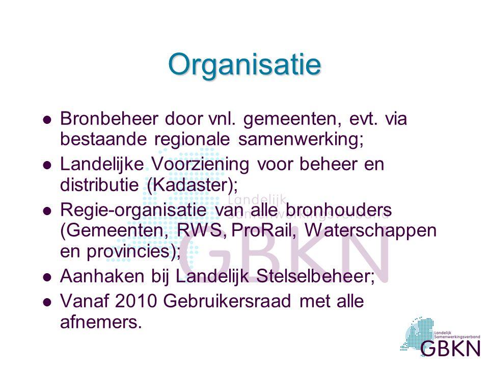 Organisatie l Bronbeheer door vnl. gemeenten, evt. via bestaande regionale samenwerking; l Landelijke Voorziening voor beheer en distributie (Kadaster