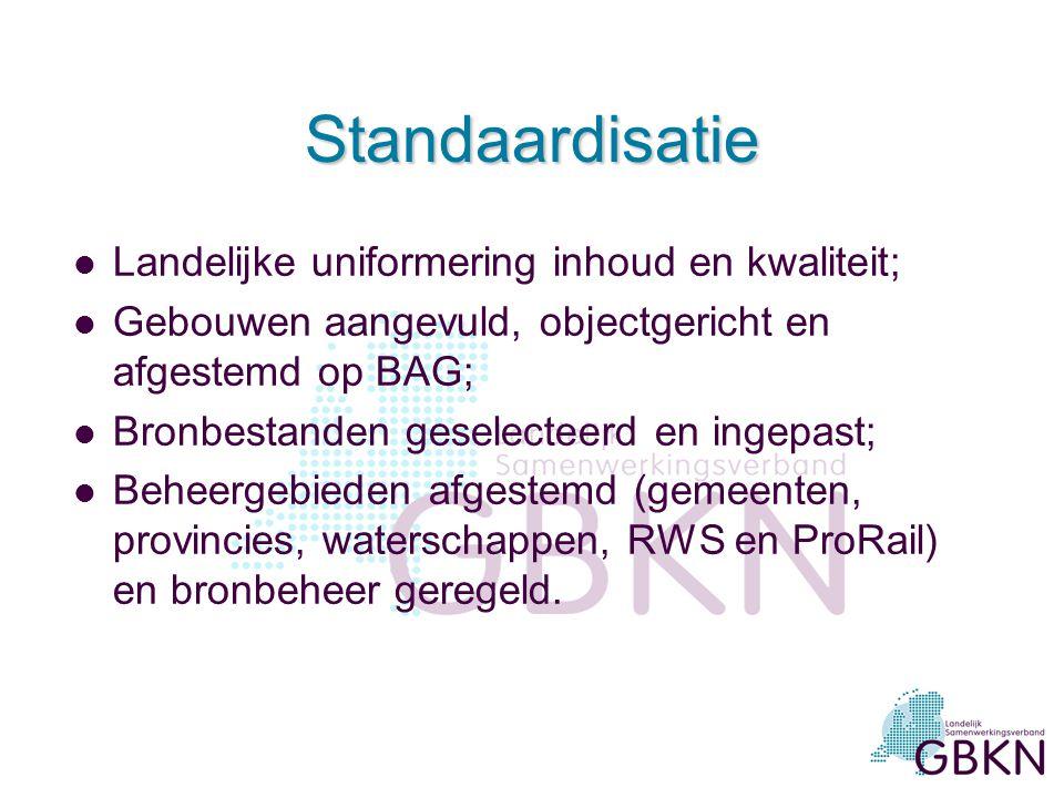 Standaardisatie l Landelijke uniformering inhoud en kwaliteit; l Gebouwen aangevuld, objectgericht en afgestemd op BAG; l Bronbestanden geselecteerd e