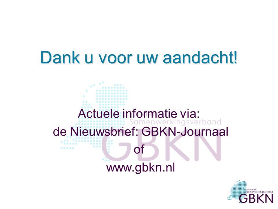 Dank u voor uw aandacht! Actuele informatie via: de Nieuwsbrief: GBKN-Journaal of www.gbkn.nl
